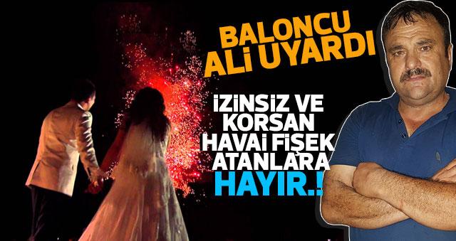 Baloncu Ali havai fişek hakkında Vatandaşı uyardı