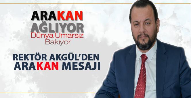 Rektör Akgül'den Arakan Mesajı