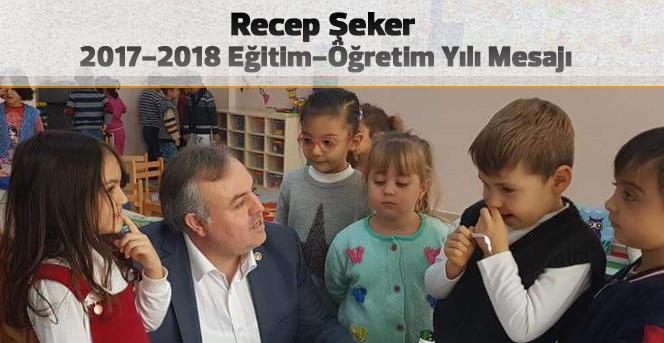 Recep Şeker'in,  2017-2018 Eğitim- Öğretim Yılı Mesajı
