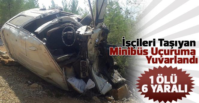 İşçileri Taşıyan Minibüs Uçuruma Yuvarlandı: 1 Ölü, 6 Yaralı