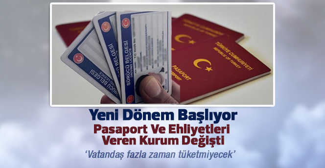 Pasaport ve ehliyetleri veren kurum değişti