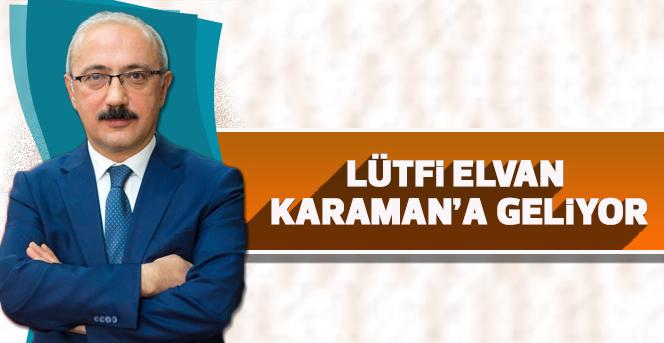 Kalkınma Bakanı Lütfi Elvan, Karaman'a geliyor