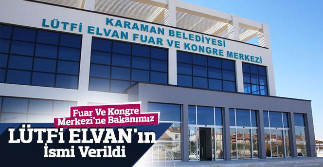 Fuar Ve Kongre Merkezi'ne Bakanımız Lütfi Elvan'ın İsmi Verildi