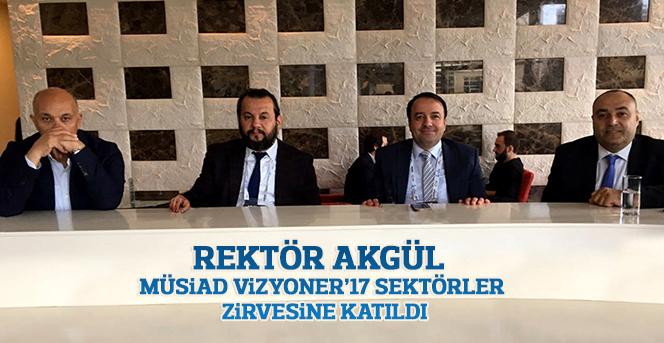 Rektör Akgül, MÜSİAD Vizyoner'17 Sektörler Zirvesine Katıldı