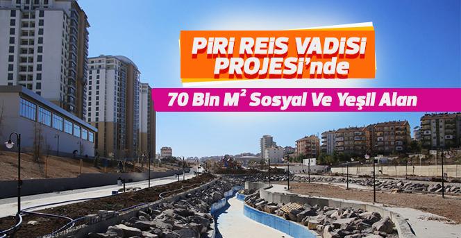 Piri Reis Vadisi Projesi İle 70 Bin M² Sosyal Ve Yeşil Alan