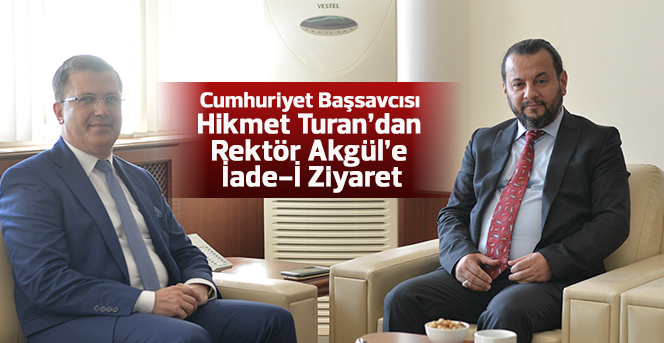 Cumhuriyet Başsavcısı Turan'dan Rektör Akgül'e İade-İ Ziyaret