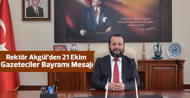 Rektör Akgül'den 21 Ekim Gazeteciler Bayramı Mesajı