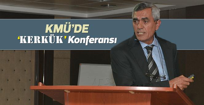 KMÜ'de 'Kerkük' Konferansı