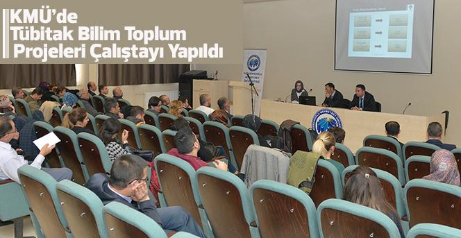 KMÜ'de Tübitak Bilim Toplum Projeleri Çalıştayı