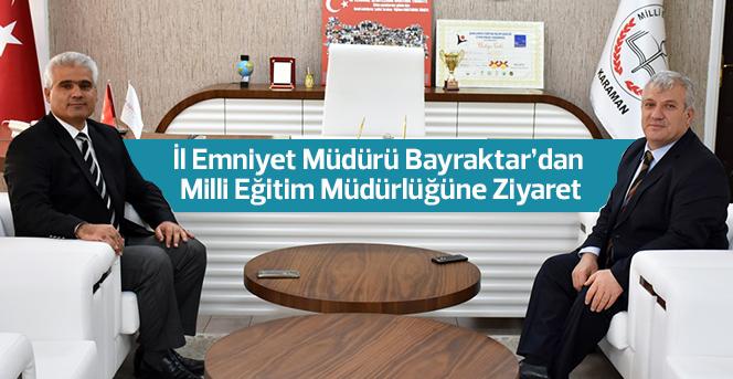 İl Emniyet Müdürü Bayraktar'dan Milli Eğitim Müdürlüğüne Ziyaret