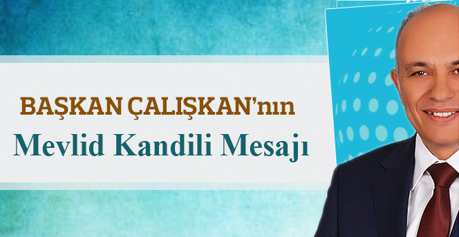 Başkan Çalışkan'ın Mevlid Kandili Mesajı
