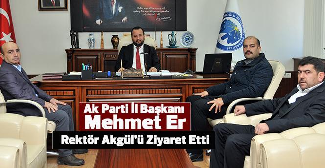 Ak Parti İl Başkanı Mehmet Er, Rektör Akgül'ü Ziyaret Etti