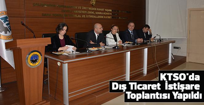 KTSO'da  Dış Ticaret  İstişare Toplantısı Yapıldı