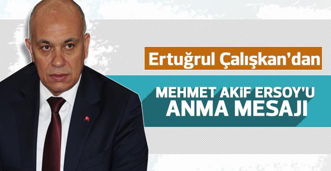 Ertuğrul Çalışkan'ın Mehmet Akif Ersoy'u  anma mesajı
