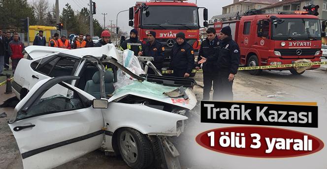 Trafik kazası; 1 Ölü 3 yaralı