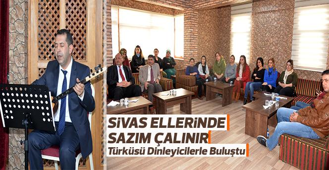 'Sivas Ellerinde Sazım Çalınır' Türküsü Dinleyicilerle Buluştu
