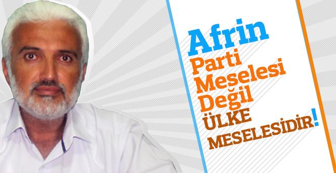 Şaban Şahin; Afrin, parti meselesi değil ülke meselesidir!