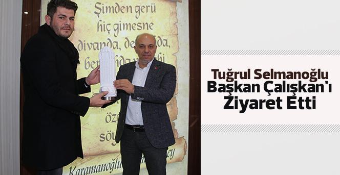 Tuğrul Selmanoğlu Başkan Çalışkan'ı Ziyaret Etti
