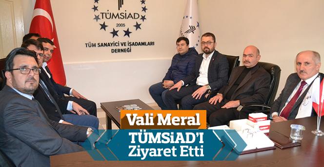 Vali Fahri Meral TÜMSİAD'I Ziyaret Etti