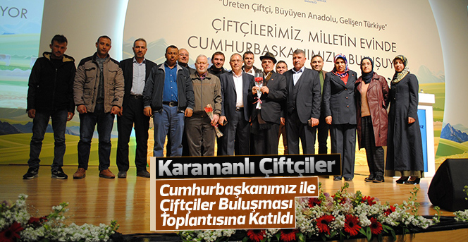 Karamanlı Çiftçiler Cumhurbaşkanımız ile buluştu