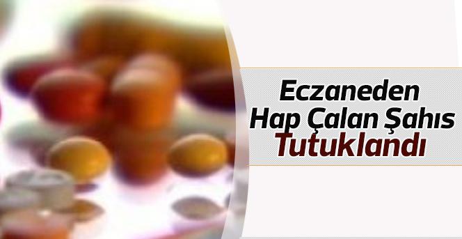 Karaman'da eczaneden hap çalan şahıs tutuklandı