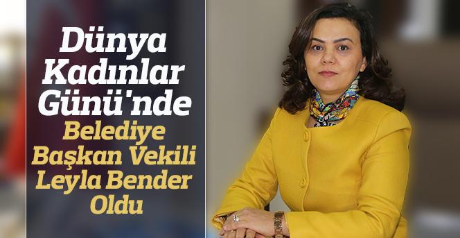 Kadınlar Günü'nde Belediye Başkan Vekili Leyla Bender Oldu