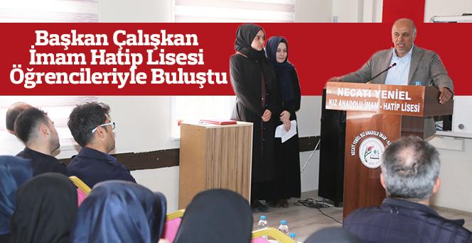 Başkan Çalışkan  İmam Hatip Lisesi Öğrencileriyle Buluştu