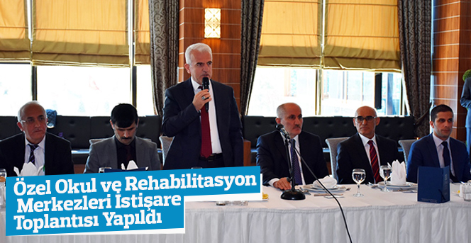 Özel Okul ve Özel Rehabilitasyon Merkezleri İstişare Toplantısı Yapıldı