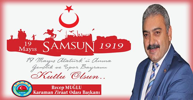 Recep Muğlu;19 Mayıs Atatürk'ü Anma Gençlik ve Spor Bayramı mesajı