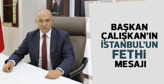 Başkan Çalışkan'ın İstanbul'un Fethi Mesajı