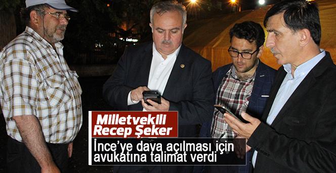 Recep Şeker, İnce'ye dava açılması için avukatına talimat verdi