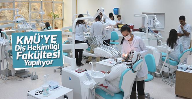 KMÜ'ye Diş Hekimliği Fakültesi Yaptırılacak