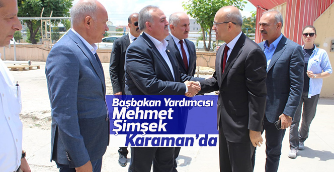 Başbakan Yardımcısı Mehmet Şimşek Karaman'da