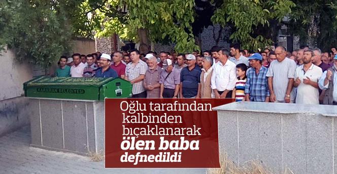 Oğlu tarafından kalbinden bıçaklanarak ölen baba defnedildi