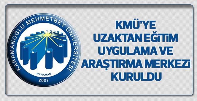 KMÜ'ye Uzaktan Eğitim Uygulama Ve Araştırma Merkezi Kuruldu