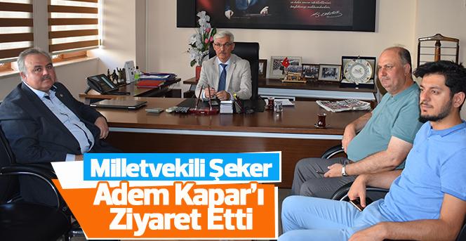 Milletvekili Şeker Adem Kapar'ı  Ziyaret Etti