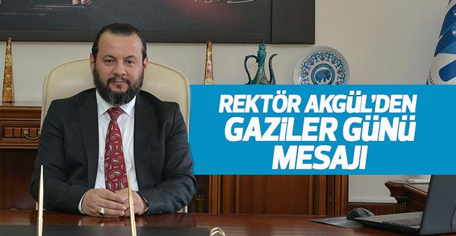 Rektör Akgül'den Gaziler Günü Mesajı
