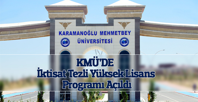 KMÜ'DE İktisat Tezli Yüksek Lisans Programı Açıldı