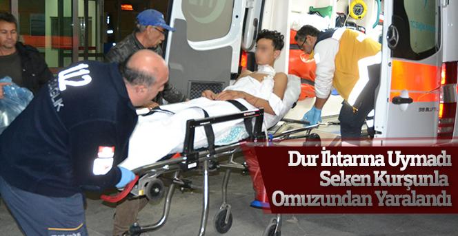 Dur İhtarına Uymadı Seken Kurşunla Omuzundan Yaralandı