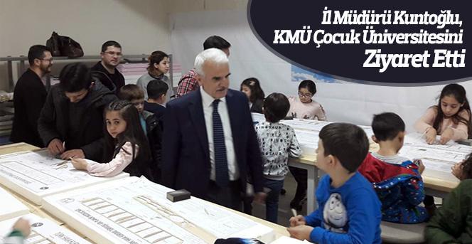 İl Müdürü Kuntoğlu, KMÜ Çocuk Üniversitesini Ziyaret Etti