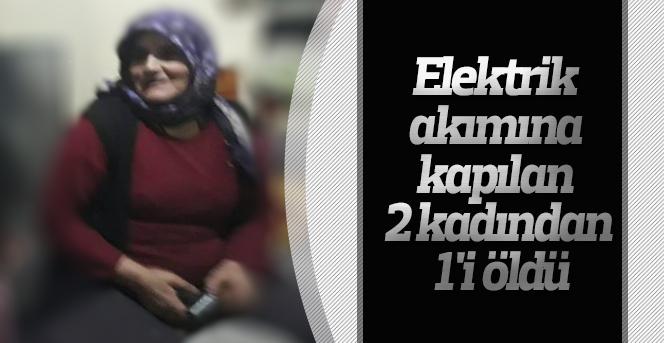 Elektrik akımına kapılan 2 kadından 1'i öldü
