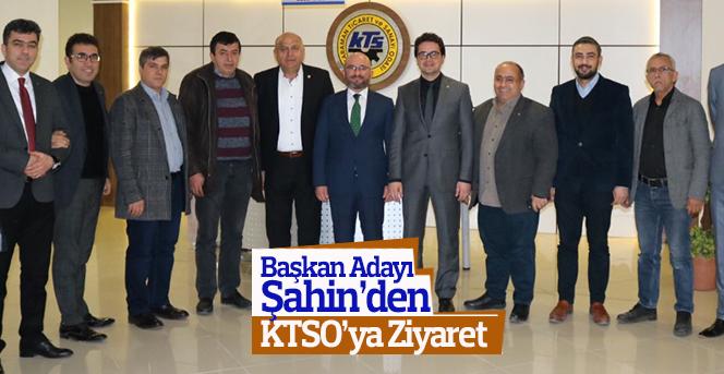 Başkan Adayı Şahin'den KTSO'ya Ziyaret