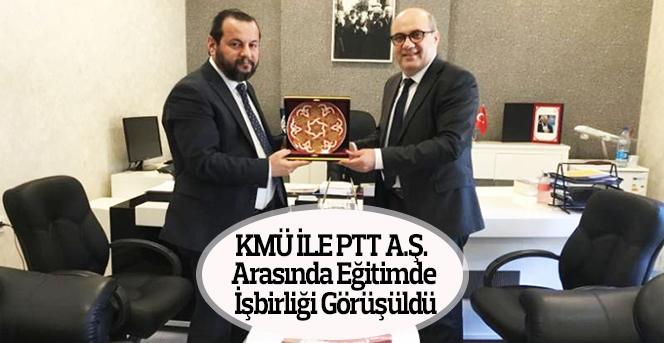 KMÜ ile PTT A.Ş. Arasında Eğitimde İşbirliği Görüşmesi