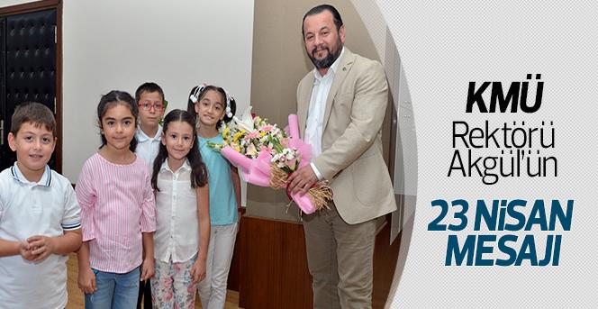 KMÜ Rektörü Akgül'ün 23 Nisan Mesajı