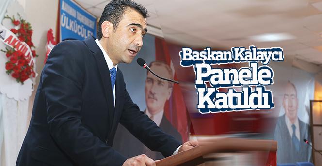 Başkan Kalaycı, Atatürk Ve Türk İstiklâli Konulu Panele Katıldı