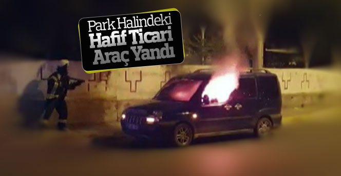 Karaman'da Park Halindeki Hafif Ticari Araç Yandı