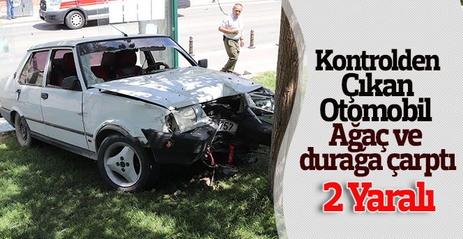 Kontrolden Çıkan Otomobil Ağaç Ve Durağa Çarptı: 2 Yaralı