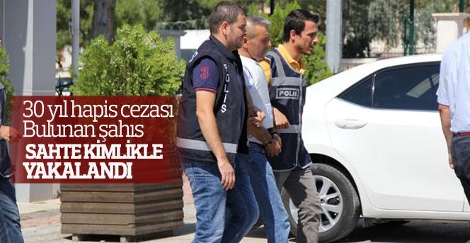 30 yıl hapis cezası bulunan şahıs sahte kimlikle yakalandı