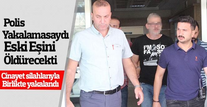 Eski eşini öldürmeye gittiği iddia edilen şahıs tutuklandı