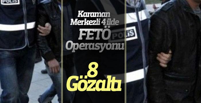 Karaman merkezli 4 ilde FETÖ operasyonu: 8 gözaltı